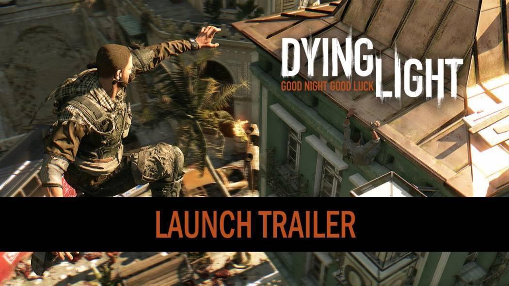 Dying Light a primit trailer de lansare