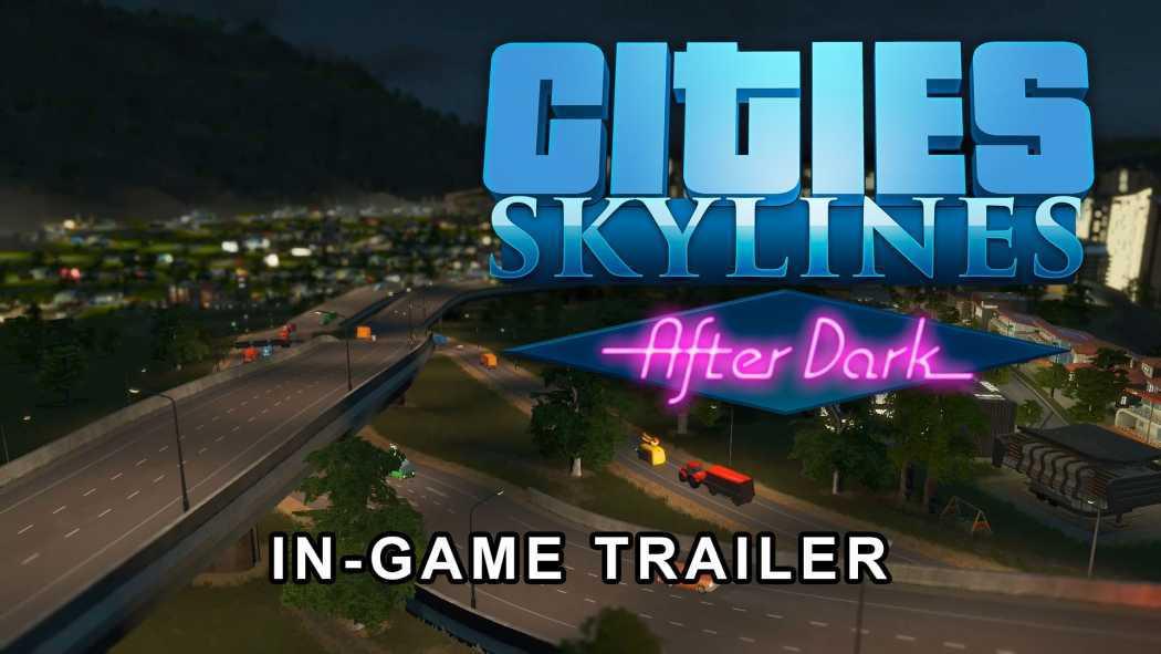 Cities: Skylines – After Dark prezintă o panormă nocturnă a orașelor noastre