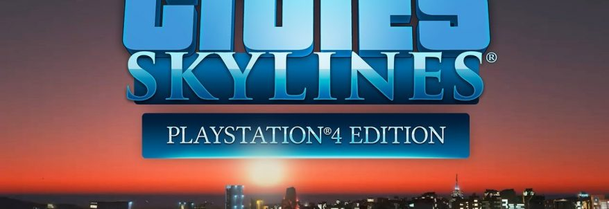 Cities: Skylines – PS4 Edition Trailer
