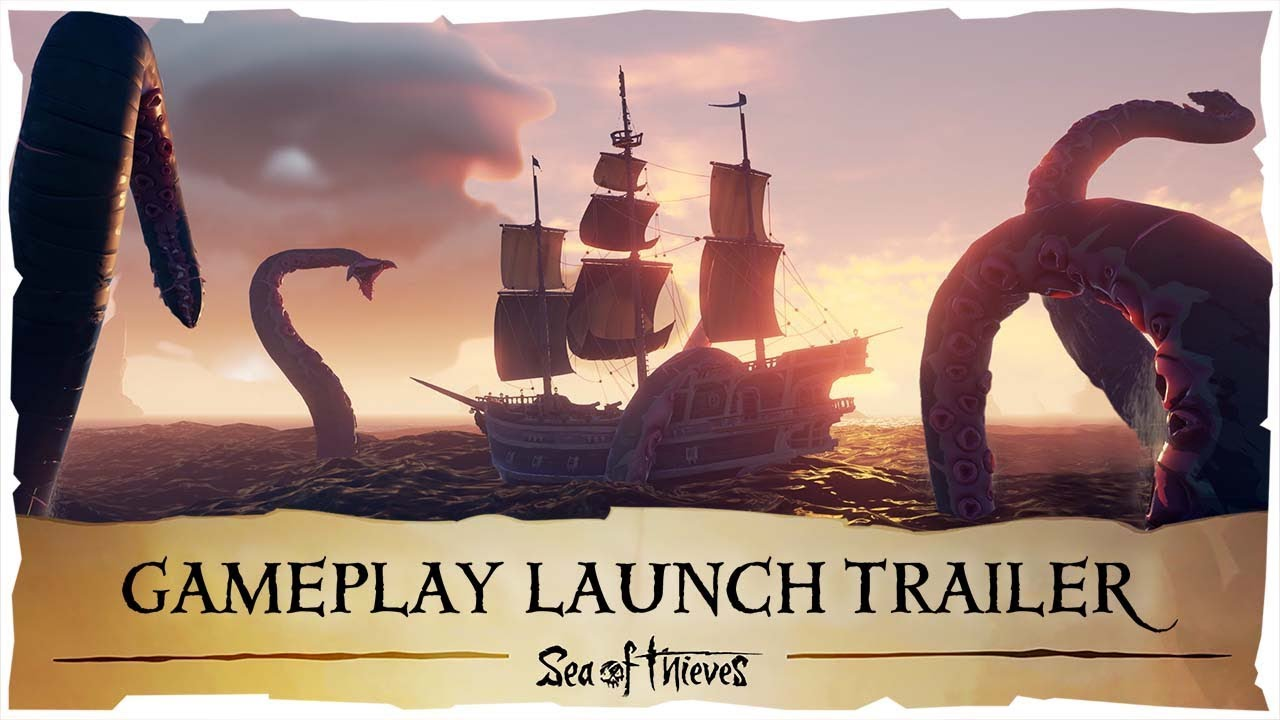 Sea of Thieves – Gameplay Launch Trailer