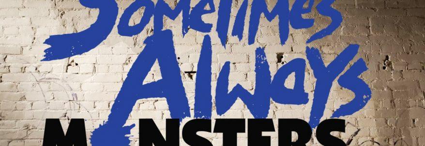 Sometimes Always Monsters – Teaser Trailer